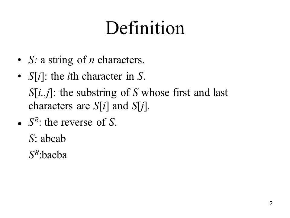 Definition S: a string of n characters. S[i]: the ith character in S.